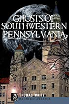 Ghosts of Southwestern Pennsylvania (Haunted…