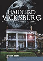 Haunted Vicksburg (MS) by Alan Brown