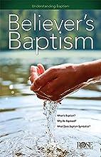 Believer's Baptism: Understanding…