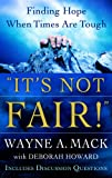 Wayne A. Mack: It's Not Fair!: Finding Hope When Times Are Tough