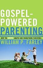 Gospel-Powered Parenting: How the Gospel…