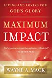 Wayne A. Mack: Maximum Impact: Living and Loving for God's Glory
