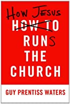 How Jesus runs the church by Guy Prentiss…