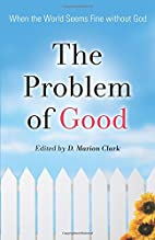 The Problem of Good: When the World Seems…