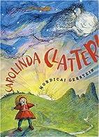 Carolinda Clatter! by Mordicai Gerstein