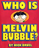 Bruel, Nick: Who Is Melvin Bubble?