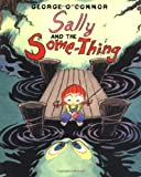O'Connor, George: Sally And the Some-thing: Sally And the Something