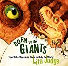 Born to Be Giants: How Baby Dinosaurs Grew…