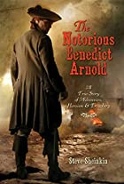 The Notorious Benedict Arnold: A True Story…