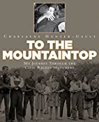 To the Mountaintop: My Journey Through the…