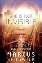 She Is Not Invisible by Marcus Sedgwick