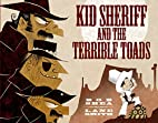 Kid Sheriff and the Terrible Toads by Bob…