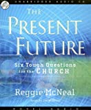 McNeal, Reggie: The Present Future: Six Tough Questions for the Church
