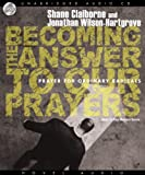 Claiborne, Shane: Becoming the Answer to Our Prayers: Prayer for Ordinary Radicals