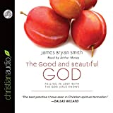 Smith, James Bryan: The Good and Beautiful God: Falling in Love With the God Jesus Knows
