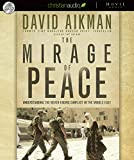 Aikman, David: The Mirage of Peace: Why the Conflict in the Middle East Never Ends