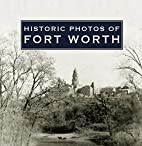 Historic Photos of Fort Worth by Quentin…
