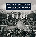 Historic Photos of The White House by John…
