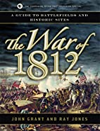 The War of 1812: A Guide to Battlefields and…