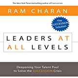 Charan, Ram: Leaders At All Levels: Deepening Your Talent Pool to Solve the Succession Crisis (Your Coach in a Box)