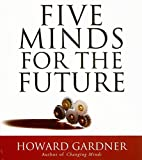 Gardner, Howard: Five Minds for the Future (Your Coach in a Box)
