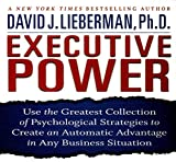 Lieberman, David J.: Executive Power: Use the Greatest Collection of Psychological Strategies to Create an Automatic Advantage in Any Business Situation (Your Coach in a Box)