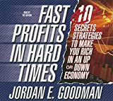 Goodman, Jordan E.: Fast Profits in Hard Times: 10 Secret Strategies to Make You Rich in an Up or Down Economy