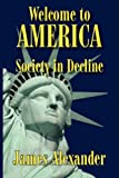Alexander, James: Welcome to America: Society In Decline