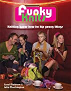 Funky Knits: Knitting Know-How for Hip Young…