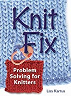 Knit Fix: Problem Solving for Knitters by…