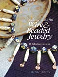 Jones, Linda: Making Colorful Wire & Beaded Jewelry