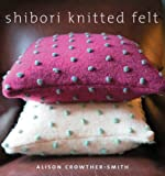 Crowther-smith, Alison: Shibori Knitted Felt