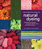 The Complete Guide to Natural Dyeing by Eva…