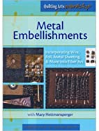 Metal Embellishments: Incorporating Wire,…
