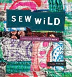 Sew Wild: Creating With Stitch and Mixed…