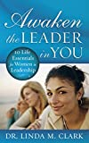 Clark, Linda: Awaken the Leader in You: 10 Life Essentials for Women in Leadership