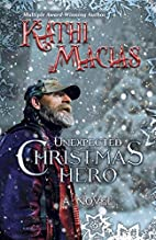 Unexpected Christmas Hero by Kathi Macias