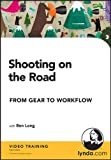 Ben Long: Shooting on the Road, from Gear to Workflow