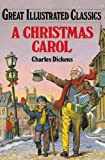 Dickens, Charles: A Christmas Carol (Great Illustrated Classics)