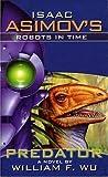 Wu, William F.: Isaac Asimov's Robots in Time: Predator (Bk. 1)