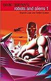 Leigh, Stephen: Isaac Asimov's Robots and Aliens (Isaac Asimov's Robot City: Robots and Aliens, Bks. 1-2) (Volume 1)
