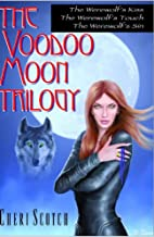 The Voodoo Moon Triology by Scotch Cheri