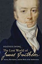 The Lost World of James Smithson: Science,…