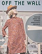 Off the Wall: Fashion from East Germany,…