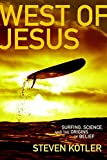 Kotler, Steven: West of Jesus: Surfing, Science, And the Origin of Belief