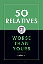 50 Relatives Worse Than Yours by Justin Racz