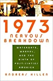 Andreas Killen: 1973 Nervous Breakdown: Watergate, Warhol, and the Birth of Post-Sixties America