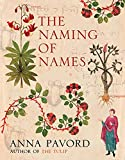 Pavord, Anna: The Naming of Names: The Search For Order In The World Of Plants