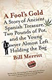 Merritt, Bill: A Fool's Gold: A Story of Ancient Spanish Treasure, Two Pounds of Pot And the Young Lawyer Almost Left Holding the Bag