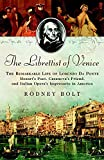 Bolt, Rodney: The Librettist of Venice: The Remarkable Life of Lorenzo Da Ponte Mozart's Poet, Casanova's Friend, and Italian Opera's Impresario in America